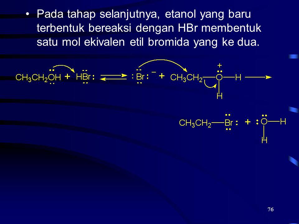 2017/4/6 Pada tahap selanjutnya, etanol yang baru terbentuk bereaksi dengan HBr membentuk satu mol ekivalen etil bromida yang ke dua.