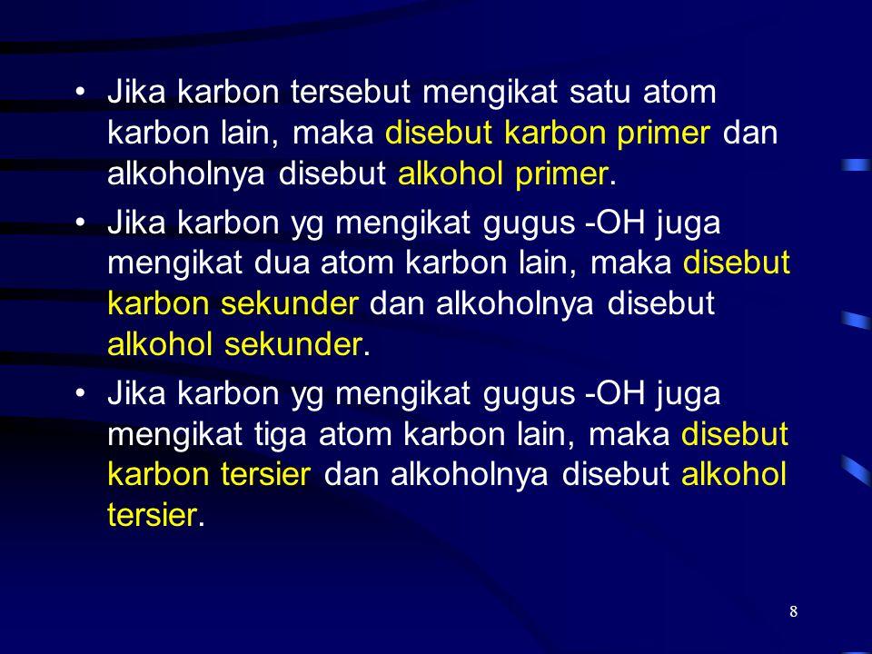 2017/4/6 Jika karbon tersebut mengikat satu atom karbon lain, maka disebut karbon primer dan alkoholnya disebut alkohol primer.