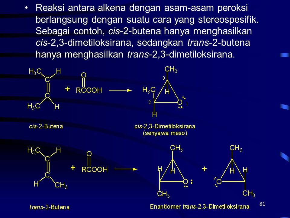 Reaksi antara alkena dengan asam-asam peroksi berlangsung dengan suatu cara yang stereospesifik. Sebagai contoh, cis-2-butena hanya menghasilkan cis-2,3-dimetiloksirana, sedangkan trans-2-butena hanya menghasilkan trans-2,3-dimetiloksirana.