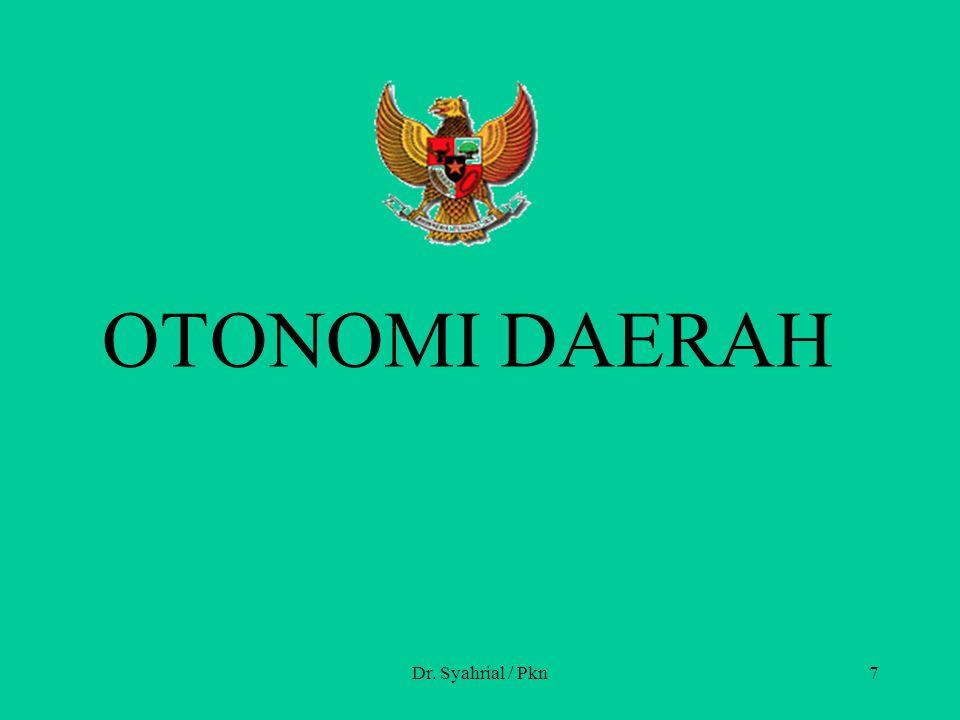 OTONOMI DAERAH Dr. Syahrial / Pkn