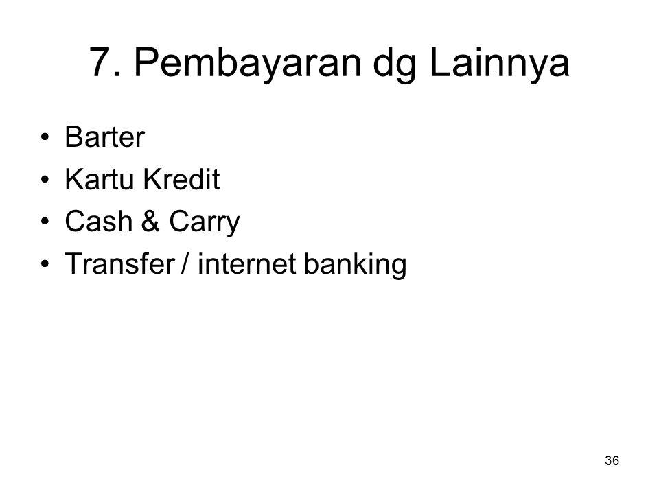 7. Pembayaran dg Lainnya Barter Kartu Kredit Cash & Carry