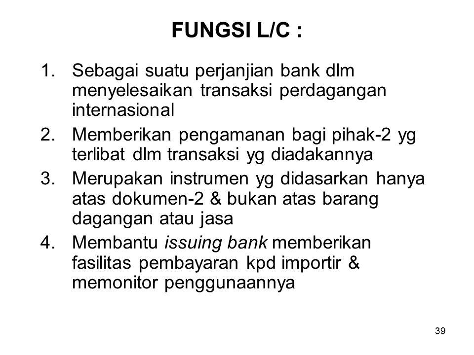 FUNGSI L/C : Sebagai suatu perjanjian bank dlm menyelesaikan transaksi perdagangan internasional.