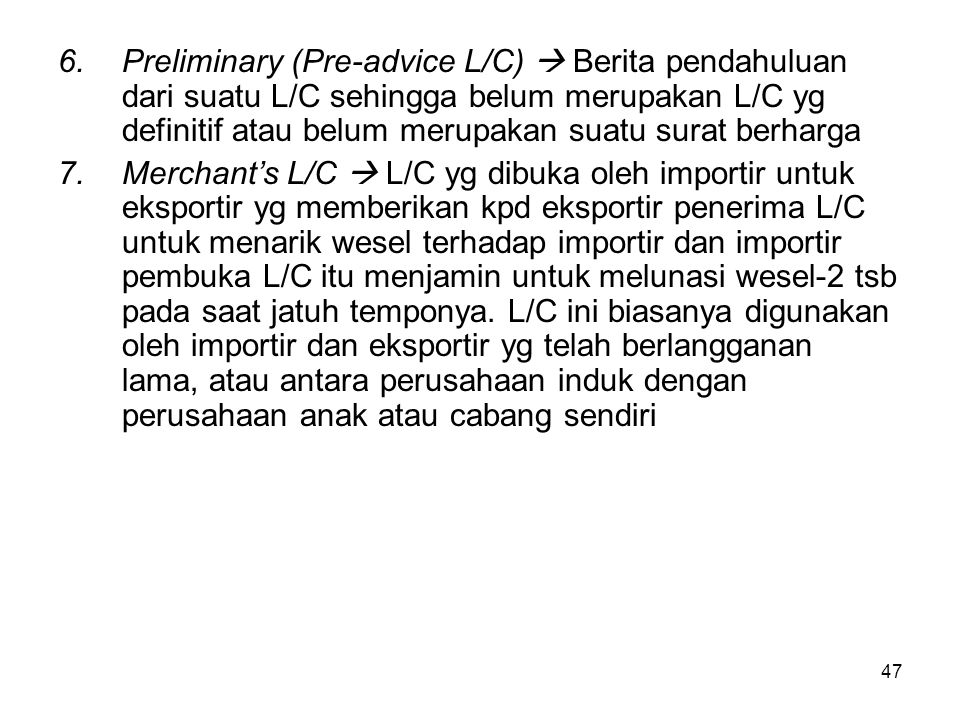 Preliminary (Pre-advice L/C)  Berita pendahuluan dari suatu L/C sehingga belum merupakan L/C yg definitif atau belum merupakan suatu surat berharga