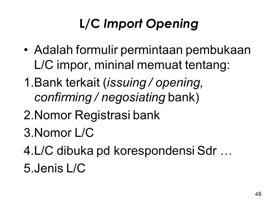 L/C Import Opening Adalah formulir permintaan pembukaan L/C impor, mininal memuat tentang: