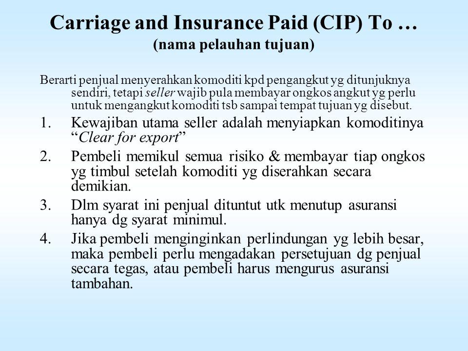 Carriage and Insurance Paid (CIP) To … (nama pelauhan tujuan)