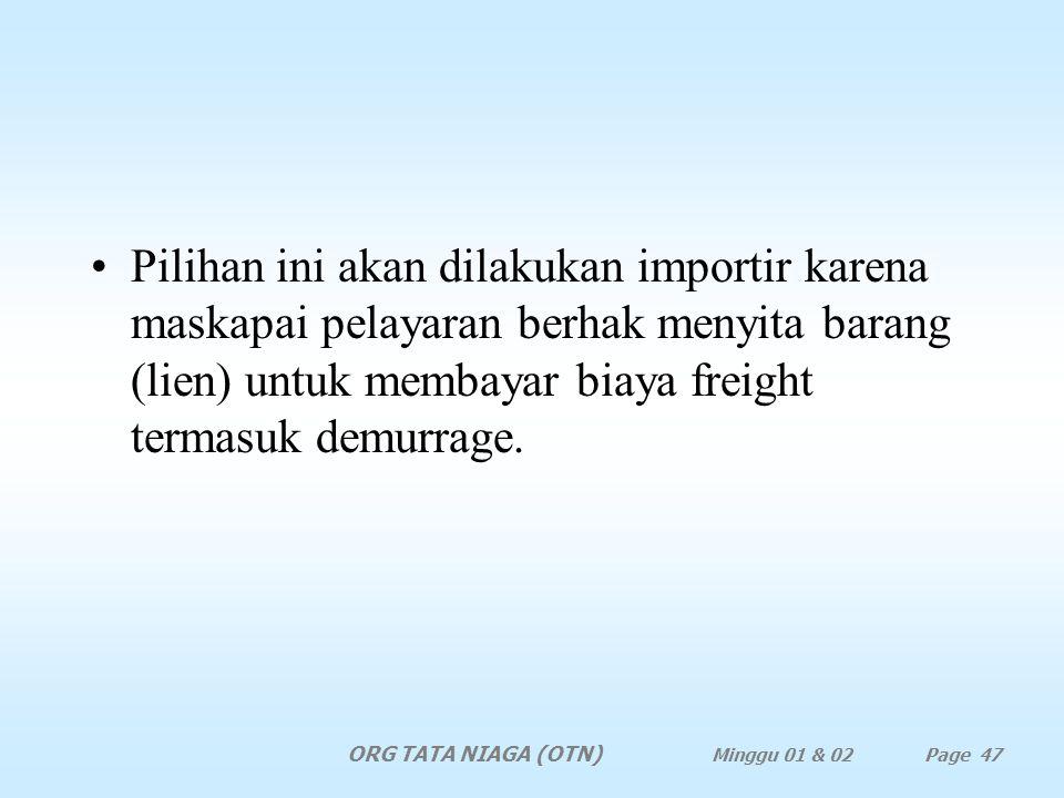 Pilihan ini akan dilakukan importir karena maskapai pelayaran berhak menyita barang (lien) untuk membayar biaya freight termasuk demurrage.