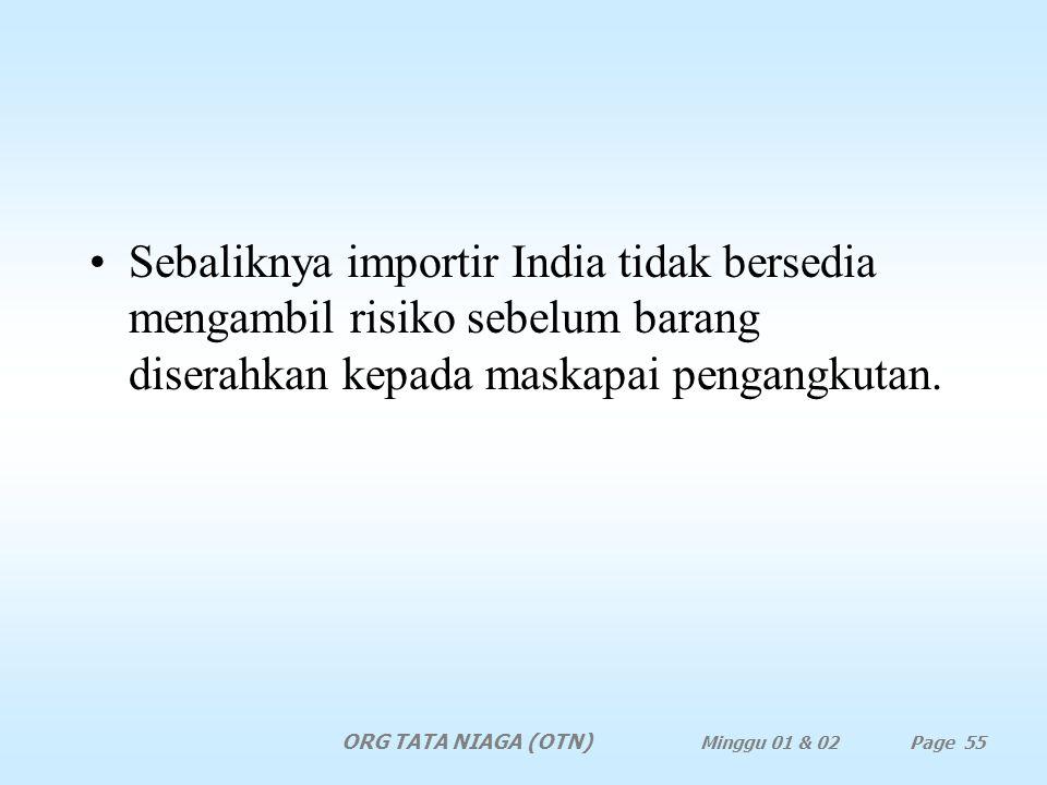 Sebaliknya importir India tidak bersedia mengambil risiko sebelum barang diserahkan kepada maskapai pengangkutan.