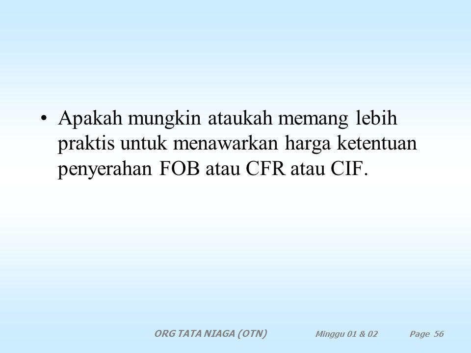 Apakah mungkin ataukah memang lebih praktis untuk menawarkan harga ketentuan penyerahan FOB atau CFR atau CIF.