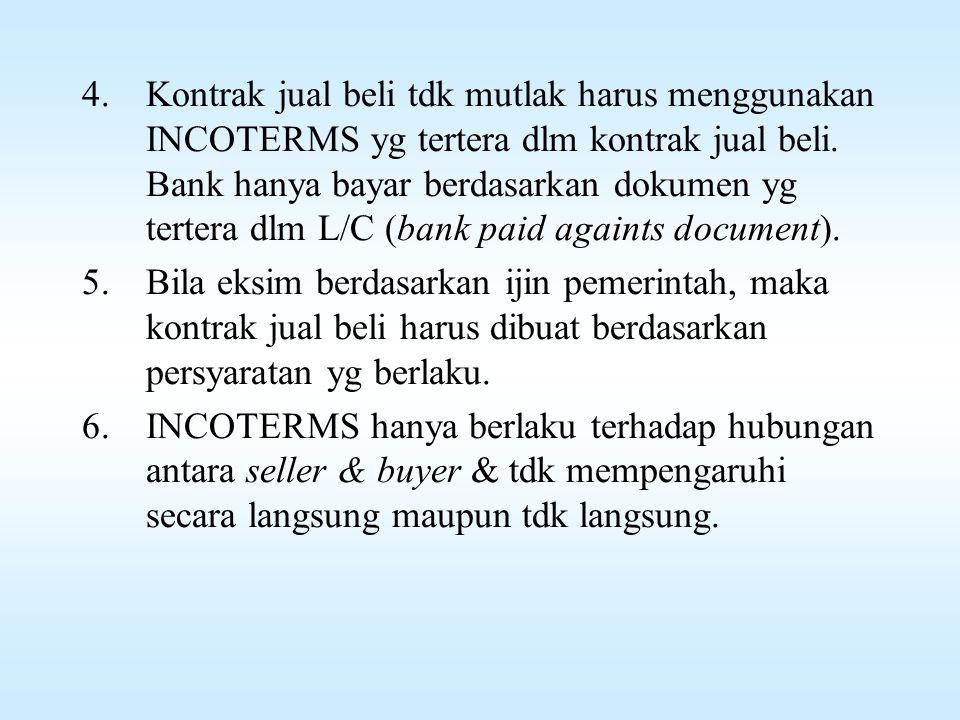 Kontrak jual beli tdk mutlak harus menggunakan INCOTERMS yg tertera dlm kontrak jual beli. Bank hanya bayar berdasarkan dokumen yg tertera dlm L/C (bank paid againts document).