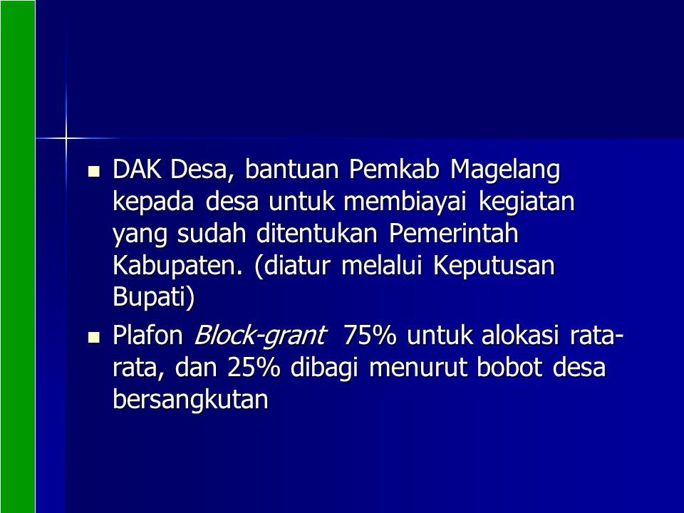 DAK Desa, bantuan Pemkab Magelang kepada desa untuk membiayai kegiatan yang sudah ditentukan Pemerintah Kabupaten. (diatur melalui Keputusan Bupati)