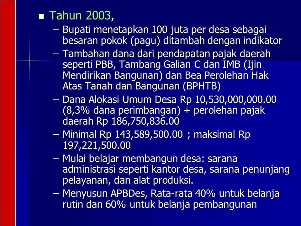 Tahun 2003, Bupati menetapkan 100 juta per desa sebagai besaran pokok (pagu) ditambah dengan indikator.