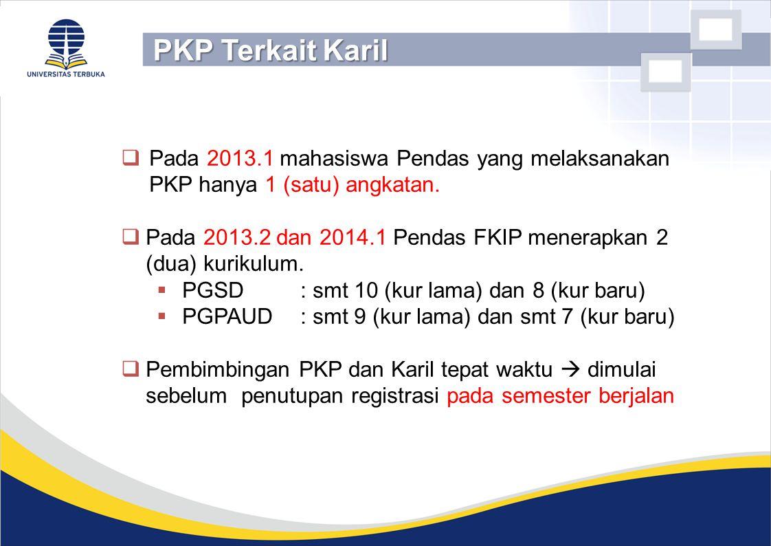 PKP Terkait Karil Pada 2013.1 mahasiswa Pendas yang melaksanakan PKP hanya 1 (satu) angkatan.