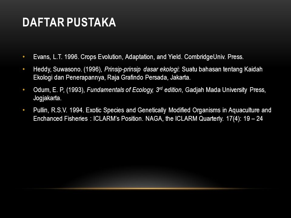 DAFTAR PUSTAKA Evans, L.T. 1996. Crops Evolution, Adaptation, and Yield. CombridgeUniv. Press.