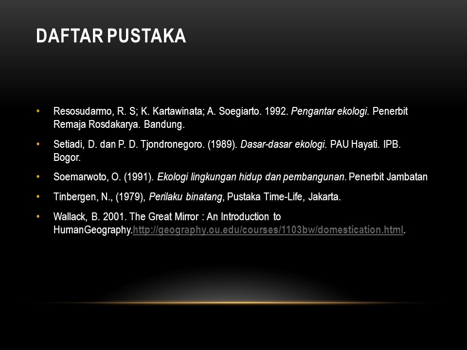 DAFTAR PUSTAKA Resosudarmo, R. S; K. Kartawinata; A. Soegiarto. 1992. Pengantar ekologi. Penerbit Remaja Rosdakarya. Bandung.