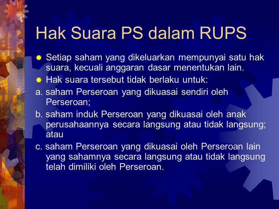 Hak Suara PS dalam RUPS Setiap saham yang dikeluarkan mempunyai satu hak suara, kecuali anggaran dasar menentukan lain.