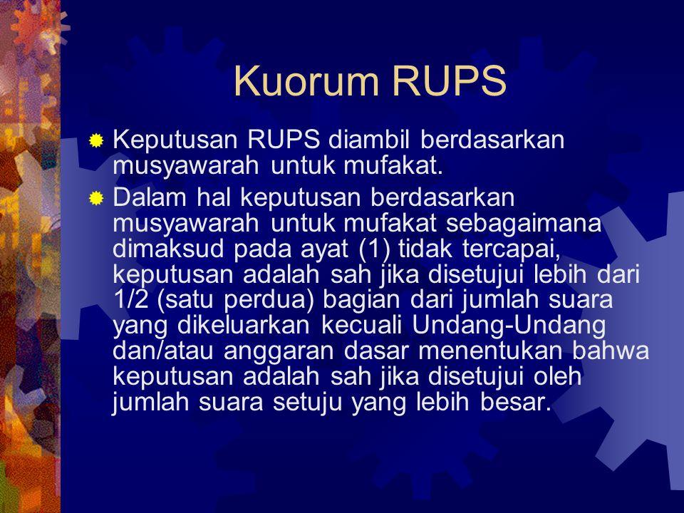 Kuorum RUPS Keputusan RUPS diambil berdasarkan musyawarah untuk mufakat.