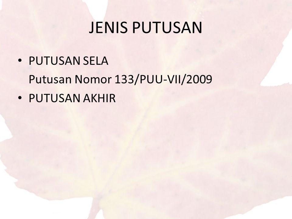 JENIS PUTUSAN PUTUSAN SELA Putusan Nomor 133/PUU-VII/2009