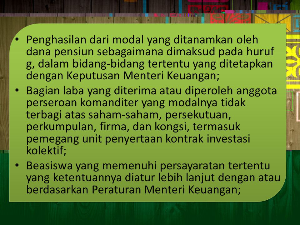 Penghasilan dari modal yang ditanamkan oleh dana pensiun sebagaimana dimaksud pada huruf g, dalam bidang-bidang tertentu yang ditetapkan dengan Keputusan Menteri Keuangan;