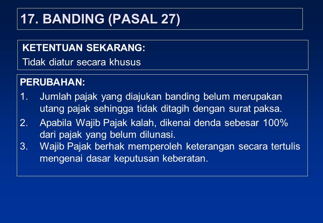 17. BANDING (PASAL 27) KETENTUAN SEKARANG: Tidak diatur secara khusus