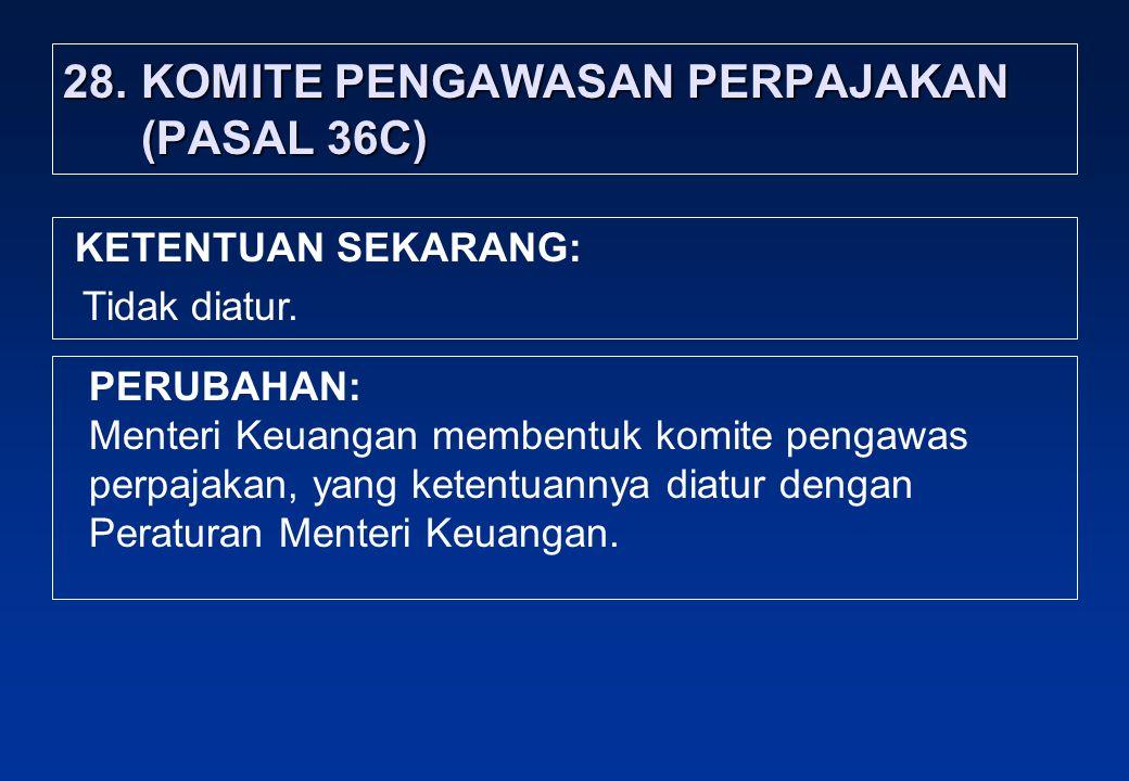 28. KOMITE PENGAWASAN PERPAJAKAN (PASAL 36C)