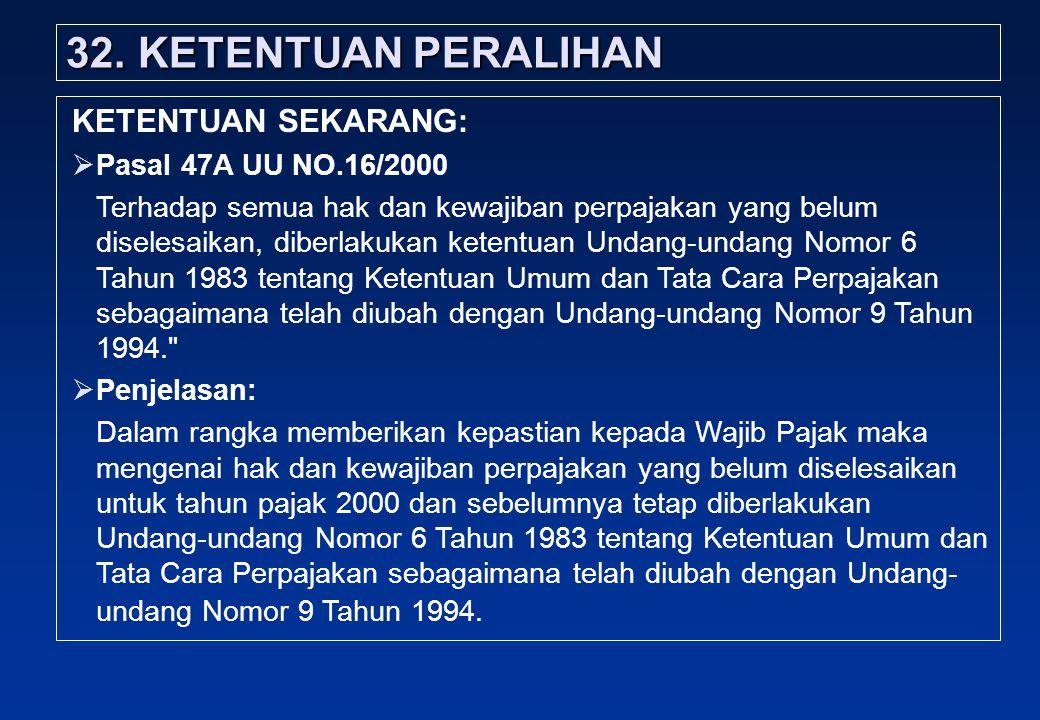 32. KETENTUAN PERALIHAN KETENTUAN SEKARANG: Pasal 47A UU NO.16/2000