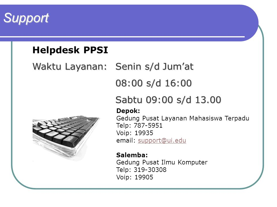 Support Helpdesk PPSI Waktu Layanan: Senin s/d Jum'at 08:00 s/d 16:00