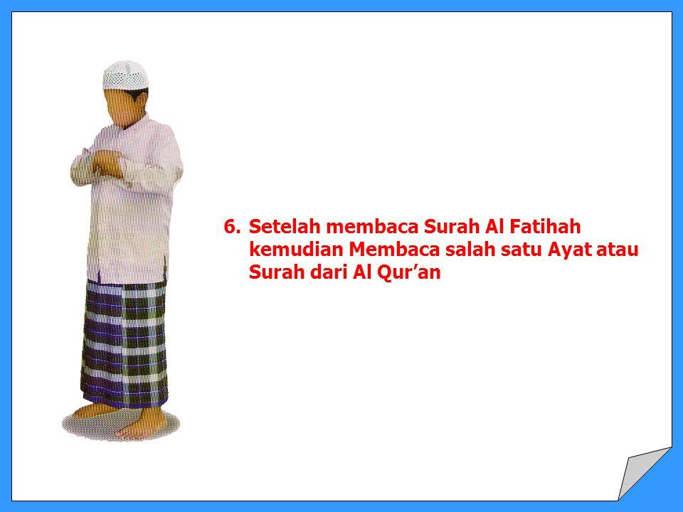 6. Setelah membaca Surah Al Fatihah kemudian Membaca salah satu Ayat atau Surah dari Al Qur'an