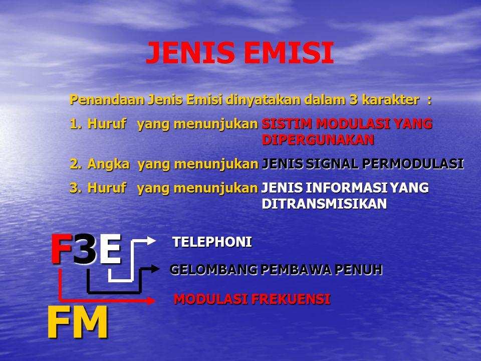 FM F3E JENIS EMISI Penandaan Jenis Emisi dinyatakan dalam 3 karakter :