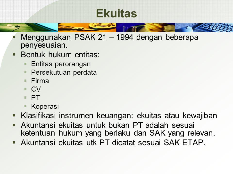 Ekuitas Menggunakan PSAK 21 – 1994 dengan beberapa penyesuaian.