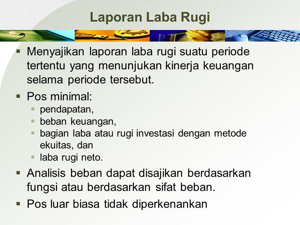 Laporan Laba Rugi Menyajikan laporan laba rugi suatu periode tertentu yang menunjukan kinerja keuangan selama periode tersebut.