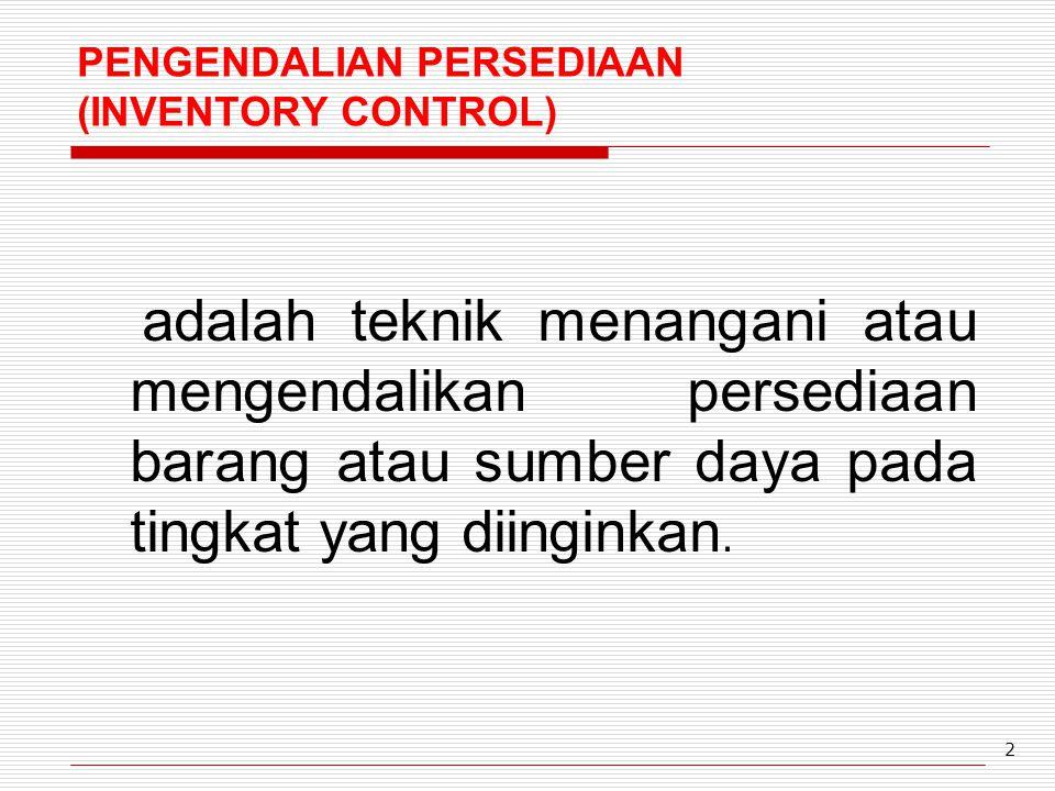 PENGENDALIAN PERSEDIAAN (INVENTORY CONTROL)
