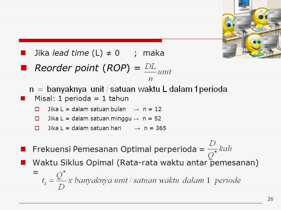 Reorder point (ROP) = Jika lead time (L) ≠ 0 ; maka