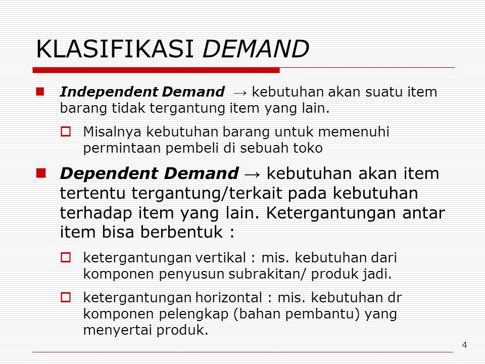 KLASIFIKASI DEMAND Independent Demand → kebutuhan akan suatu item barang tidak tergantung item yang lain.