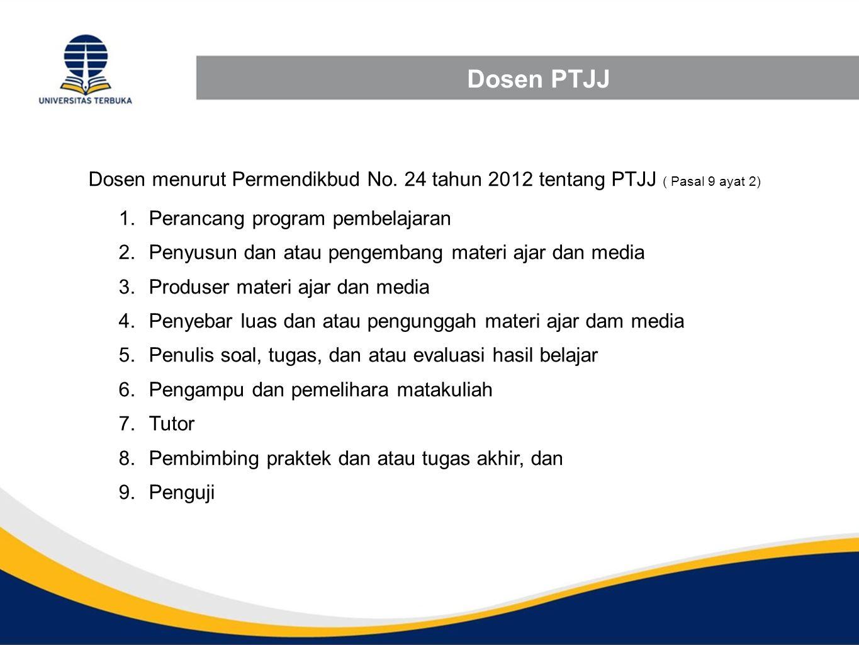 Dosen PTJJ Dosen menurut Permendikbud No. 24 tahun 2012 tentang PTJJ ( Pasal 9 ayat 2) Perancang program pembelajaran.