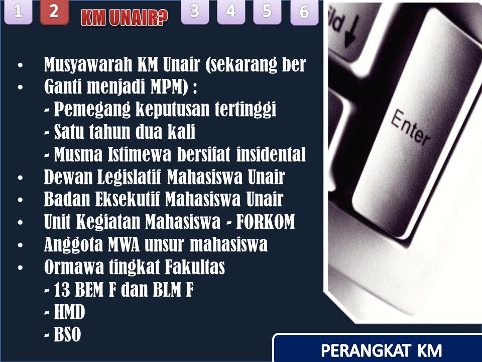 1 2. 3. 4. 5. 6. KM UNAIR Musyawarah KM Unair (sekarang ber. Ganti menjadi MPM) : - Pemegang keputusan tertinggi.