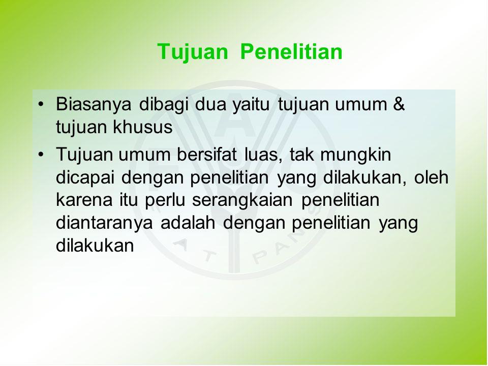 Tujuan Penelitian Biasanya dibagi dua yaitu tujuan umum & tujuan khusus.