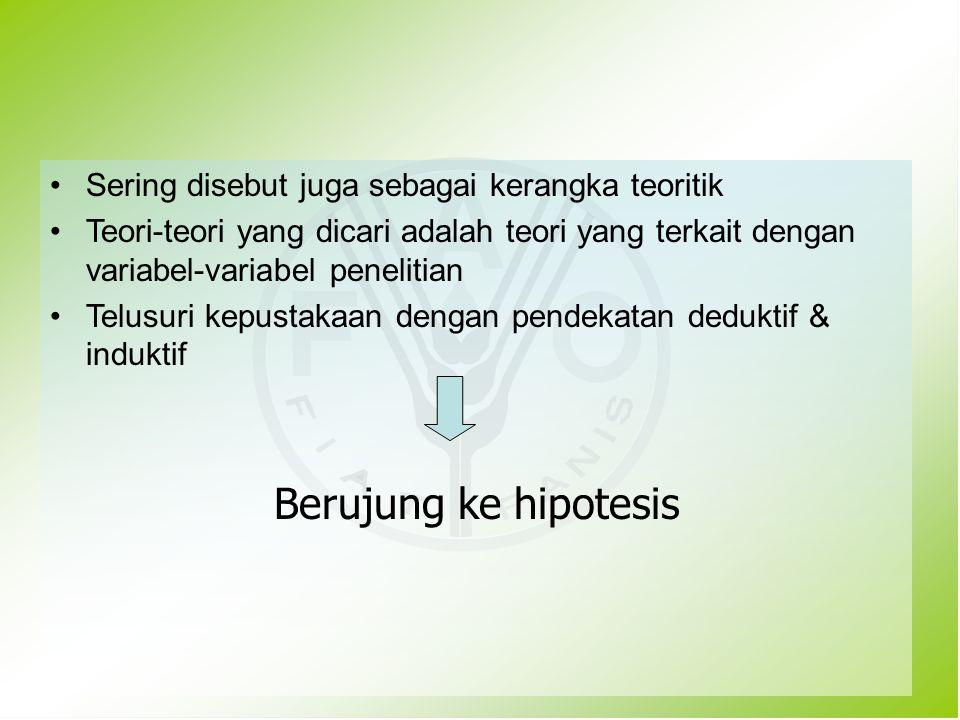 Berujung ke hipotesis Sering disebut juga sebagai kerangka teoritik