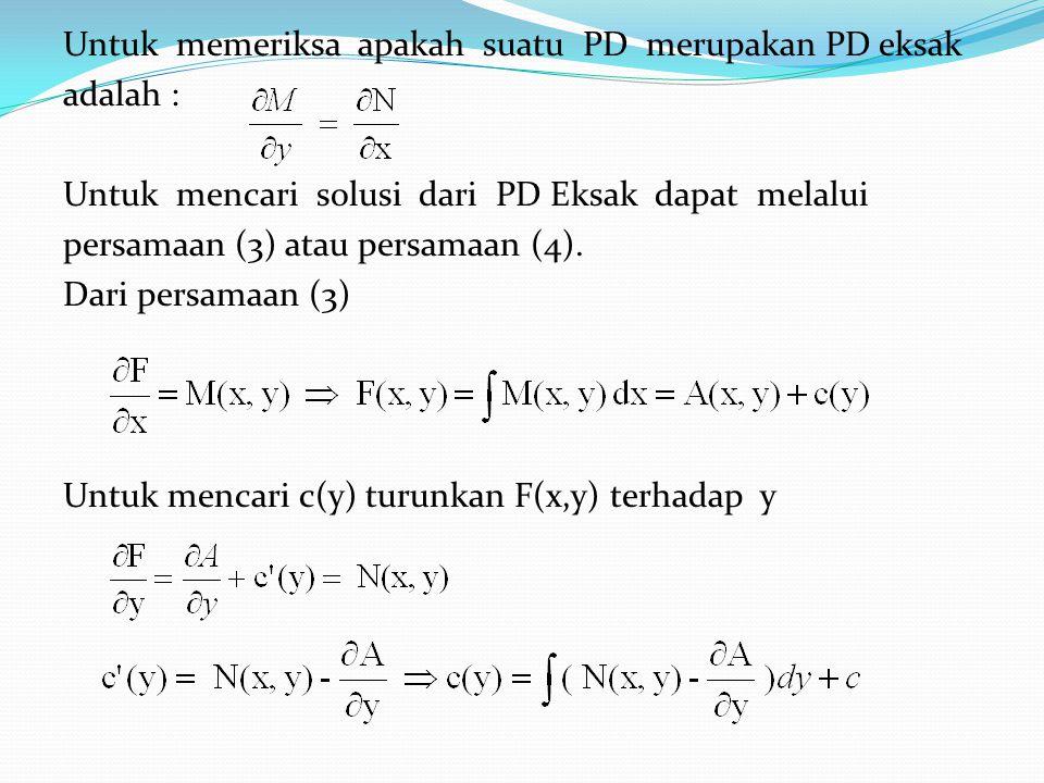 Untuk memeriksa apakah suatu PD merupakan PD eksak adalah : Untuk mencari solusi dari PD Eksak dapat melalui persamaan (3) atau persamaan (4).