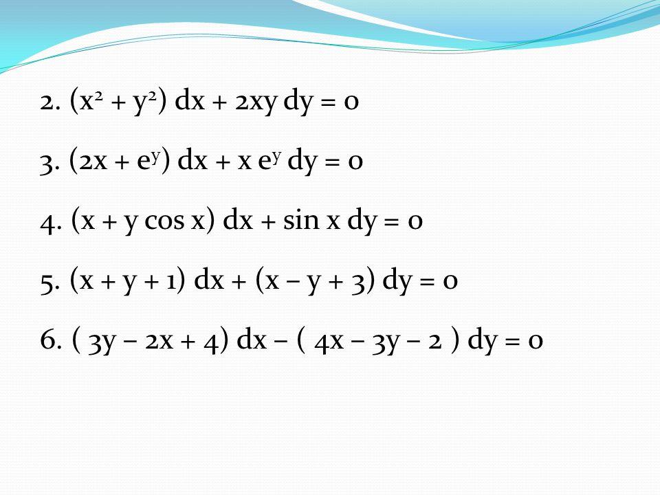 2. (x2 + y2) dx + 2xy dy = 0 3. (2x + ey) dx + x ey dy = 0 4