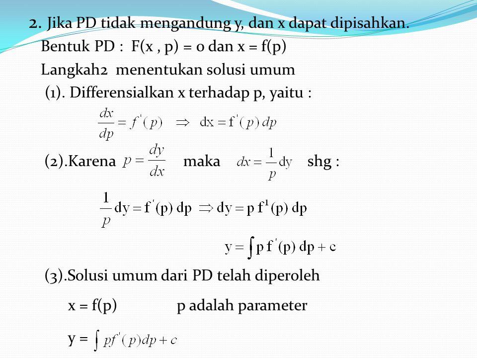2. Jika PD tidak mengandung y, dan x dapat dipisahkan.