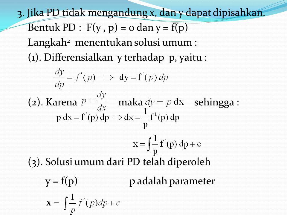 3. Jika PD tidak mengandung x, dan y dapat dipisahkan