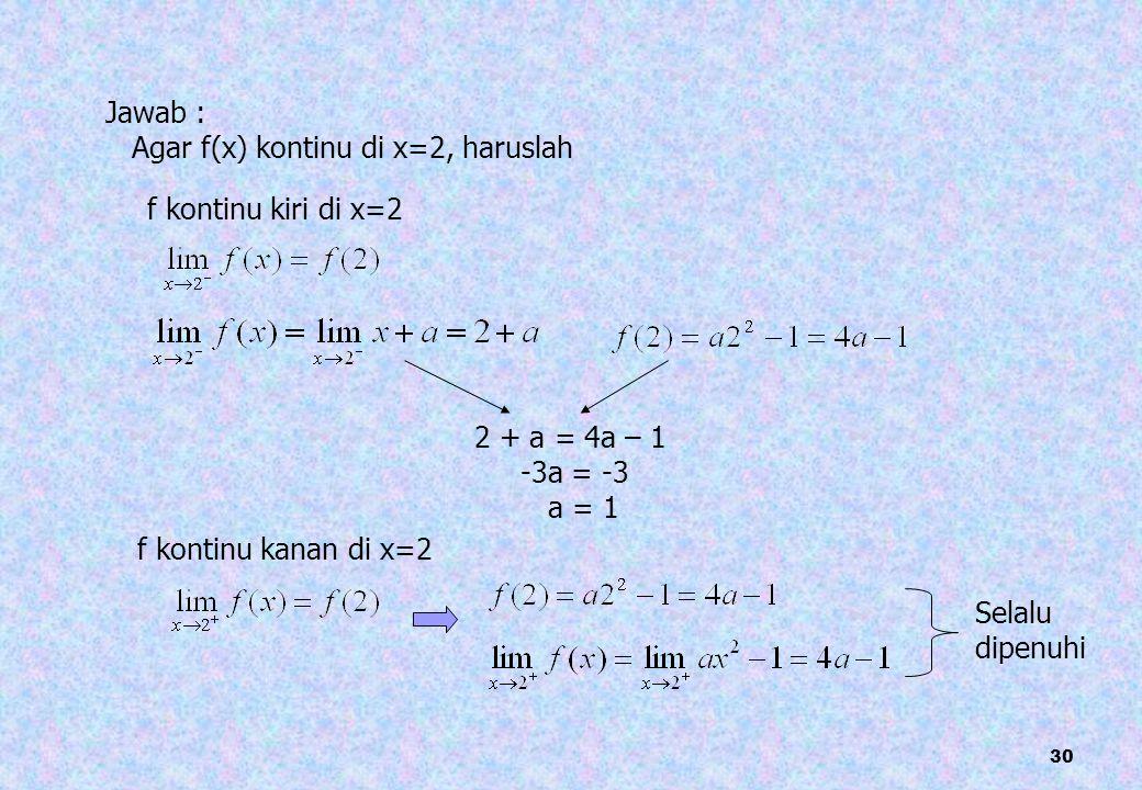 Jawab : Agar f(x) kontinu di x=2, haruslah. f kontinu kiri di x=2. 2 + a = 4a – 1. -3a = -3. a = 1.
