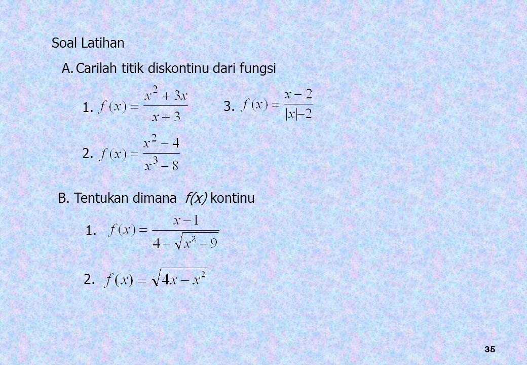 Soal Latihan A. Carilah titik diskontinu dari fungsi. 1. 3. 2. B. Tentukan dimana f(x) kontinu.