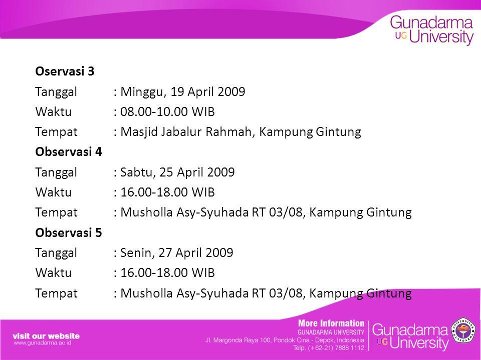 Oservasi 3 Tanggal : Minggu, 19 April 2009. Waktu : 08.00-10.00 WIB. Tempat : Masjid Jabalur Rahmah, Kampung Gintung.