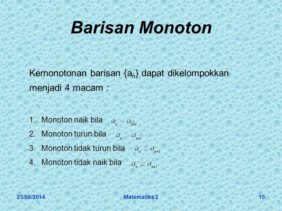 Barisan Monoton Kemonotonan barisan {an} dapat dikelompokkan menjadi 4 macam : 1. Monoton naik bila.