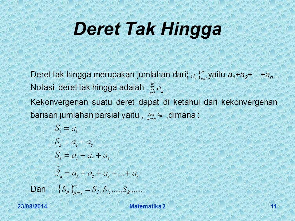 Deret Tak Hingga Deret tak hingga merupakan jumlahan dari yaitu a1+a2+…+an . Notasi deret tak hingga adalah .
