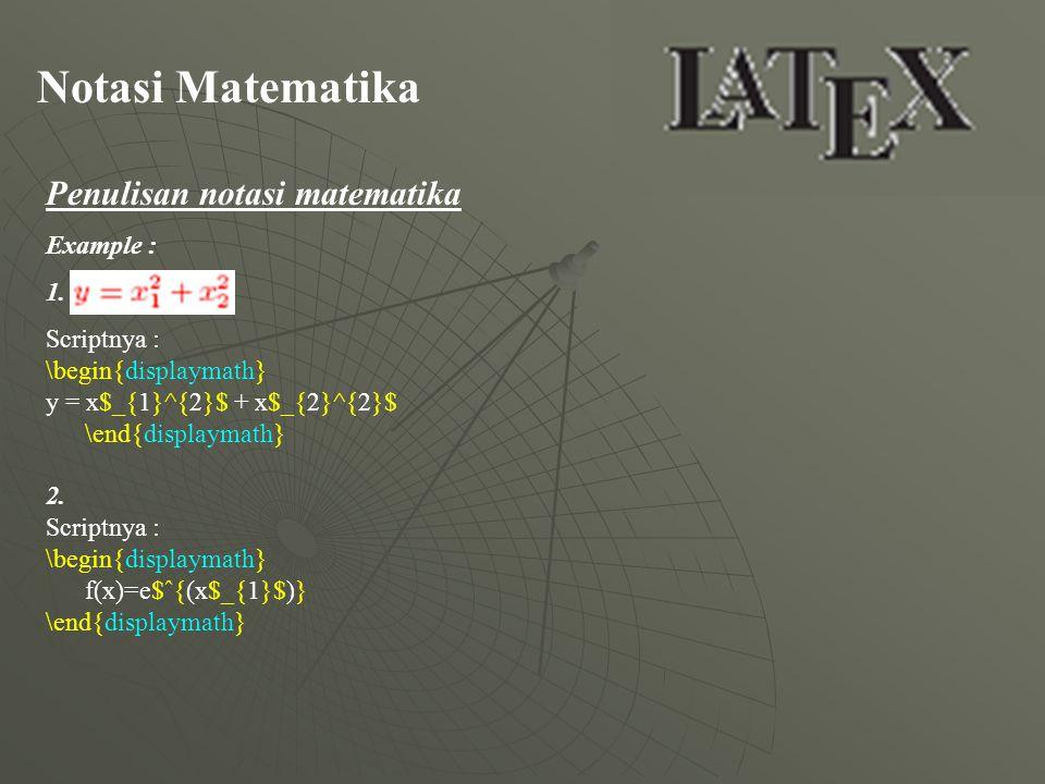 Notasi Matematika Penulisan notasi matematika Example : 1. Scriptnya :