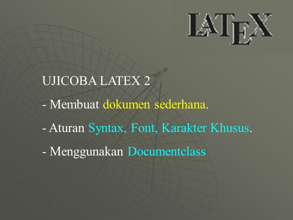 UJICOBA LATEX 2 Membuat dokumen sederhana. Aturan Syntax, Font, Karakter Khusus.
