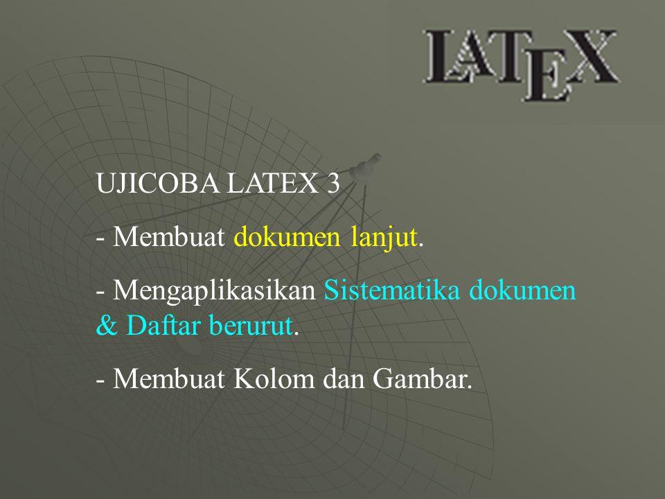 UJICOBA LATEX 3 Membuat dokumen lanjut. Mengaplikasikan Sistematika dokumen & Daftar berurut.