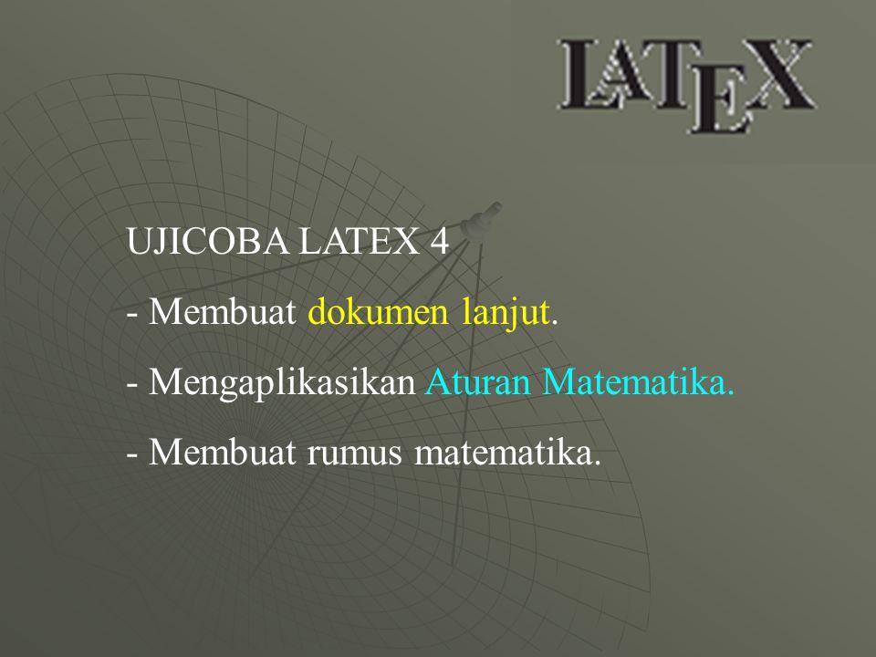 UJICOBA LATEX 4 Membuat dokumen lanjut. Mengaplikasikan Aturan Matematika.